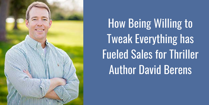 TAB143: How Being Willing to Tweak Everything has Fueled Sales for Thriller Author David Berens